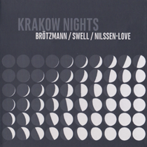 "2015 Brötzmann / Swell / Nilssen-Love  ""Krakownights"""