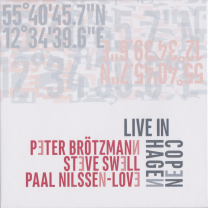 "PETER BRÖTMANN / STEVE SWELL / PAAL NILSSEN-LOVE   ""LIVE IN COPENHAGEN""   NOTTWO RECORDS / CD / 2016"
