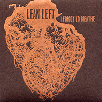 LEAN LEFT  Ken Vandermark / Terrie Ex / Andy Moor / Paal Nilssen-Love   I FORGOT TO BREATHE    TROST  RECORDS / TR149 / CD/LP / 2017