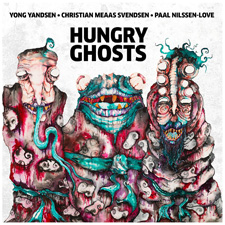 HUNGRY GHOSTS:  Yong Yandsen / Christian Meaas Svendsen / Paal Nilssen-Love