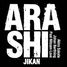 ARASHI : Akira Sakata / Johan Berthling / Paal Nilssen-Love    JIKAN   /   PNL RECORDS   / PNL 045 / CD / 2019