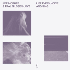 JOE McPHEE / PAAL NILSSEN-LOVE :   LIFT EVERY VOICE AND SING   /  Smalltown Supersound  / LP / STSAFJ200LP / 2019