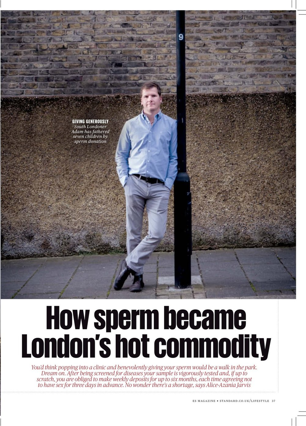 How sperm became London's hot commodity - It was the summer of 2012 when Adam, a 35-year-old IT consultant from Elephant and Castle, spotted an ad for the London Sperm Bank in the back pages of gay lifestyle bible Attitude magazine. It promised a free sperm count to anyone who gave a sample at its Harley Street clinic. His curiosity was piqued…READ MORE
