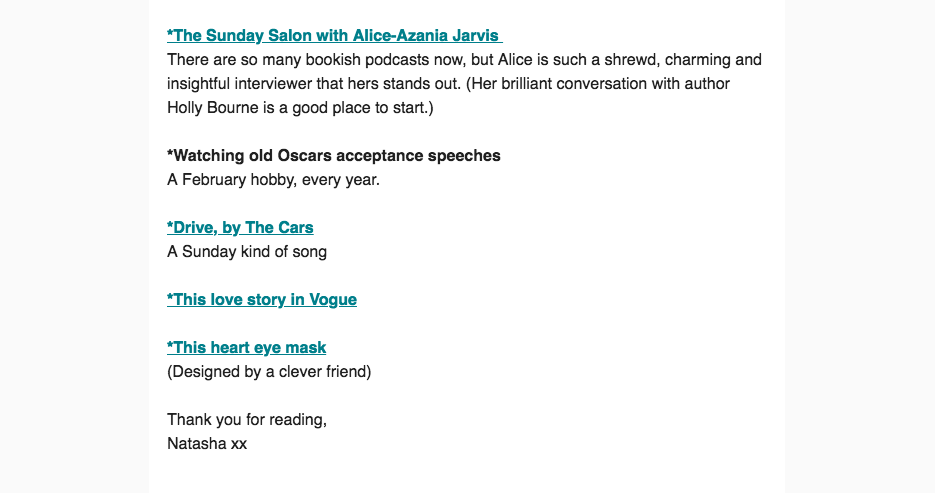 The Sunday Salon featured in Conversations on Love, February 2019 - The bimonthly Conversations on Love newsletter is always a treat. Founded by Red's features editor, Natasha Lunn, and featuring interviews with the likes of Ariel Levy, Hilary Mantel and Philippa Perry on love, life and relationships, it's such a unique and insightful read. So I was thrilled when Natasha included the podcast in her list of things she was looking forward to in February 2019. Thanks Natasha!