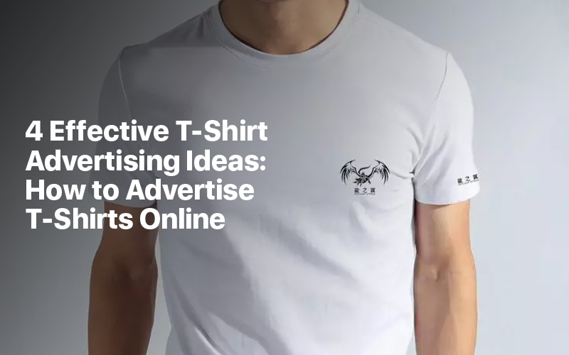 4 Effective T Shirt Advertising Ideas