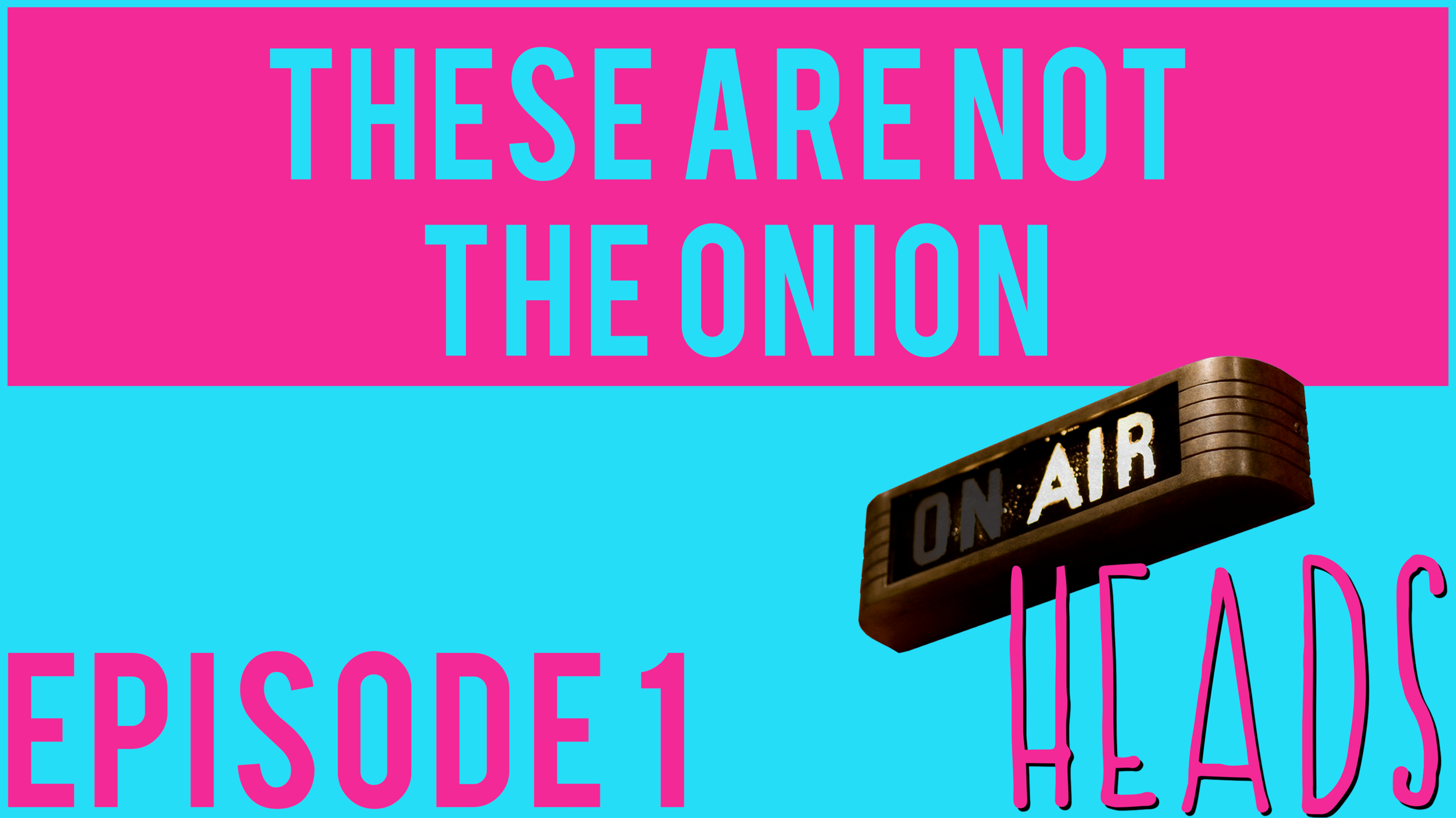 EPISODE 1 - First AirHeads episode: THESE ARE NOT THE ONION - EPISODE 1 is up for all $10 Patrons!