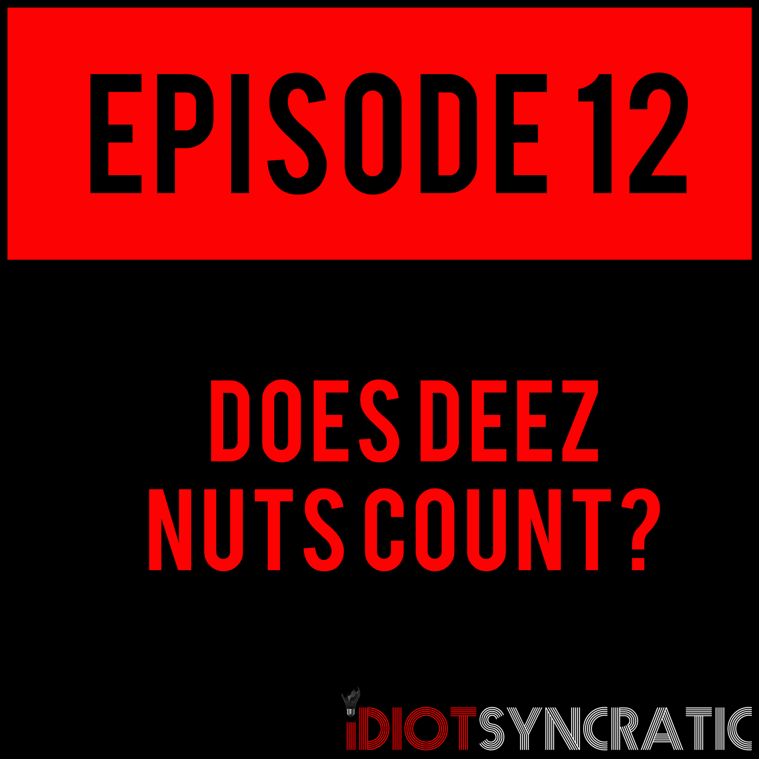 EPISODE 12 - DOES DEEZ NUTS COUNT? - EPISODE 12 is out now. Let's get it going.