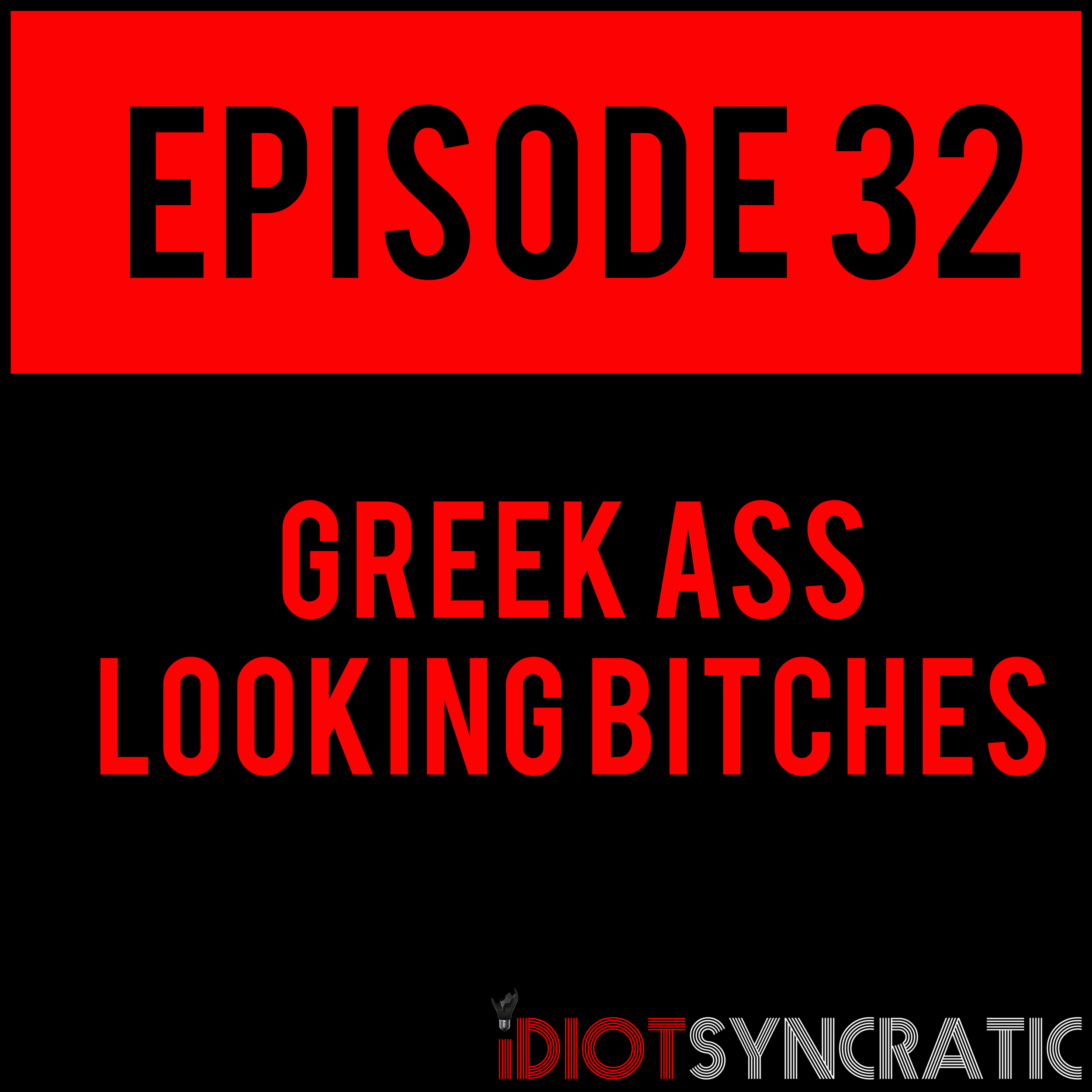 EPISODE 32 - Get ready for this one. GREEK ASS LOOKING BITCHES - EPISODE 32 withPatrick Hunteris ready and waiting for you. It's like chalk on a nails board.
