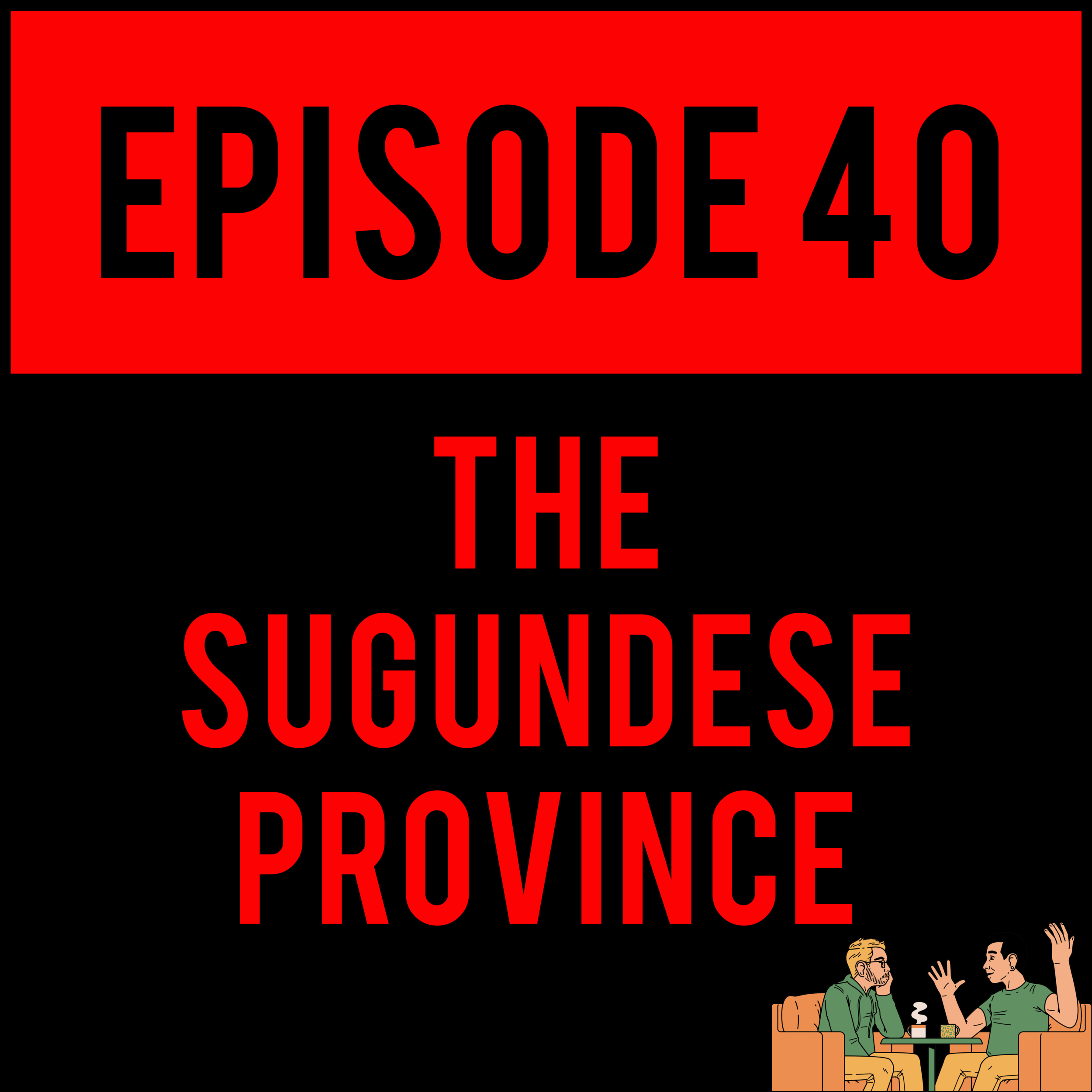 EPISODE 40 - We hope you like memes... THE SUGUNDESE PROVINCE - EPISODE 40 withBrandon Karlisis OUT, SON.