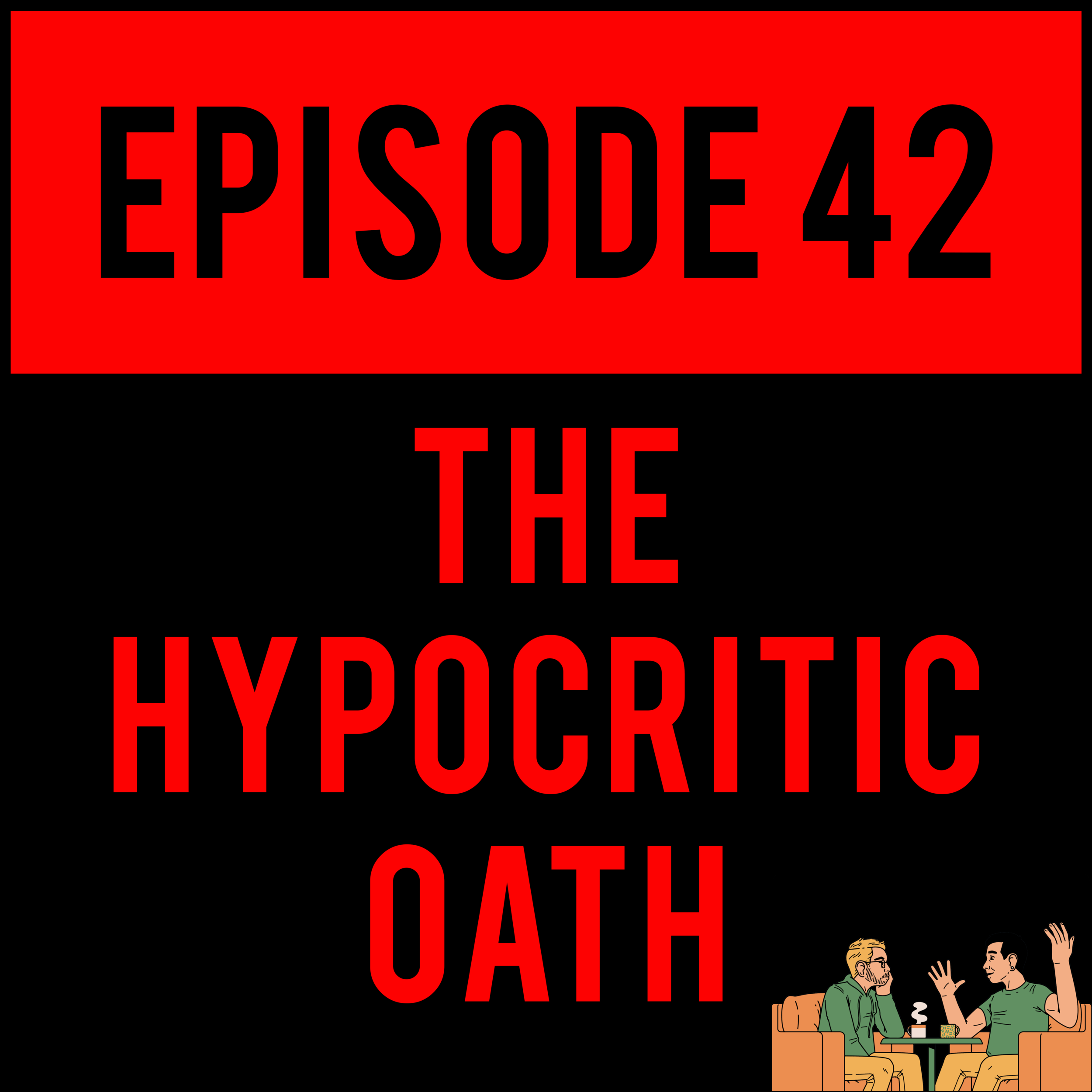 EPISODE 42 - The Upright Citizen's Brigadeand rosacea have incurred our wrath on this week's episode! Suck down THE HYPOCRITIC OATH - EPISODE 42 before it's all gone.