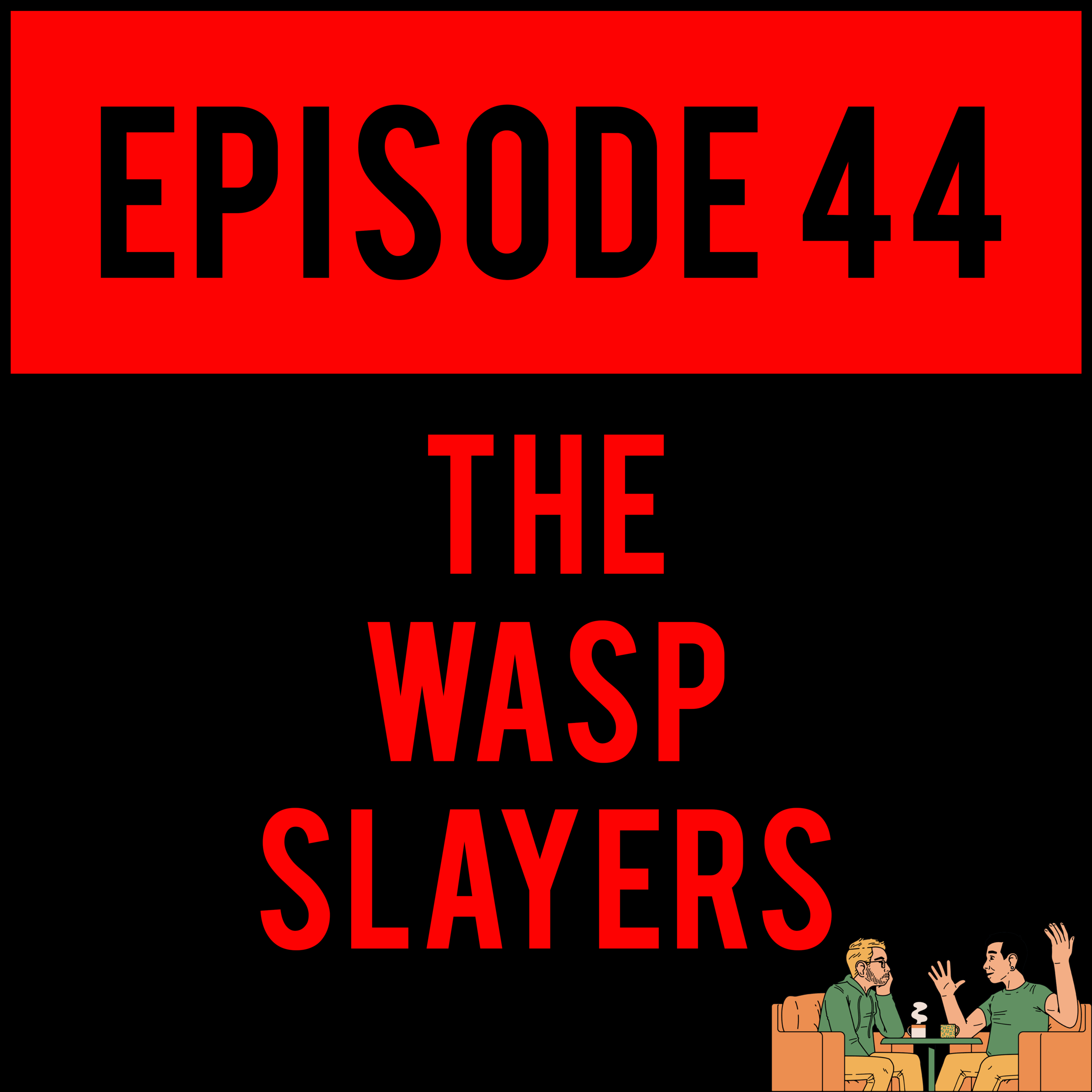 EPISODE 44 - Like dead bugs? Like slaying stuff? Then THE WASP SLAYERS - EPISODE 44 is for YOU. Check it out so hard.