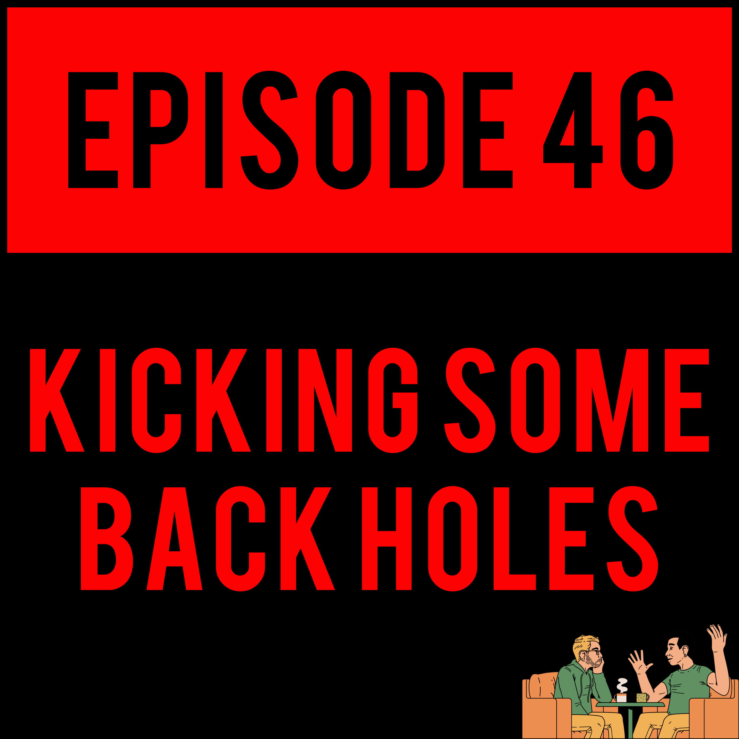 EPISODE 46 - Dead DnD parties and dead feelings galore- KICKING SOME BACK HOLES - EPISODE 46 needs you almost as much as you need it.
