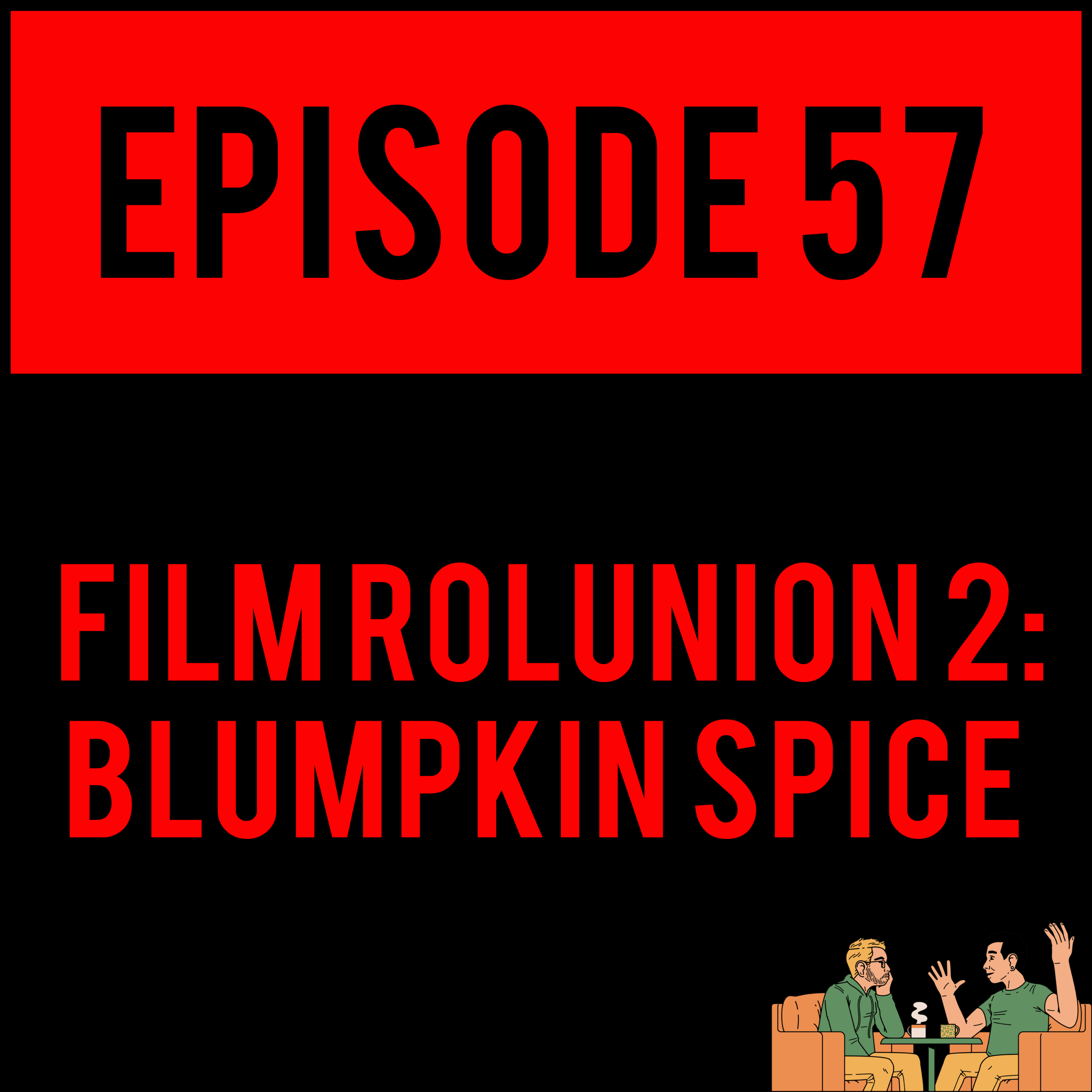 "EPISODE 57 - *enormous inhale* Alex tells a K-RAZY tour story, Brandon Karlis tests his gag reflex by shoving the entire mic in his mouth, Robbie Clark officially changes his name to ""Bobathan"", Patrick Hunter sucks at bass and Justyn becomes untethered and his rage knows no bounds. The Film Role Boyz are talking about the worst movies we've ever seen. FILM ROLUNION 2: BLUMPKIN SPICE - EPISODE 57 will LITERALLY give you cancer."