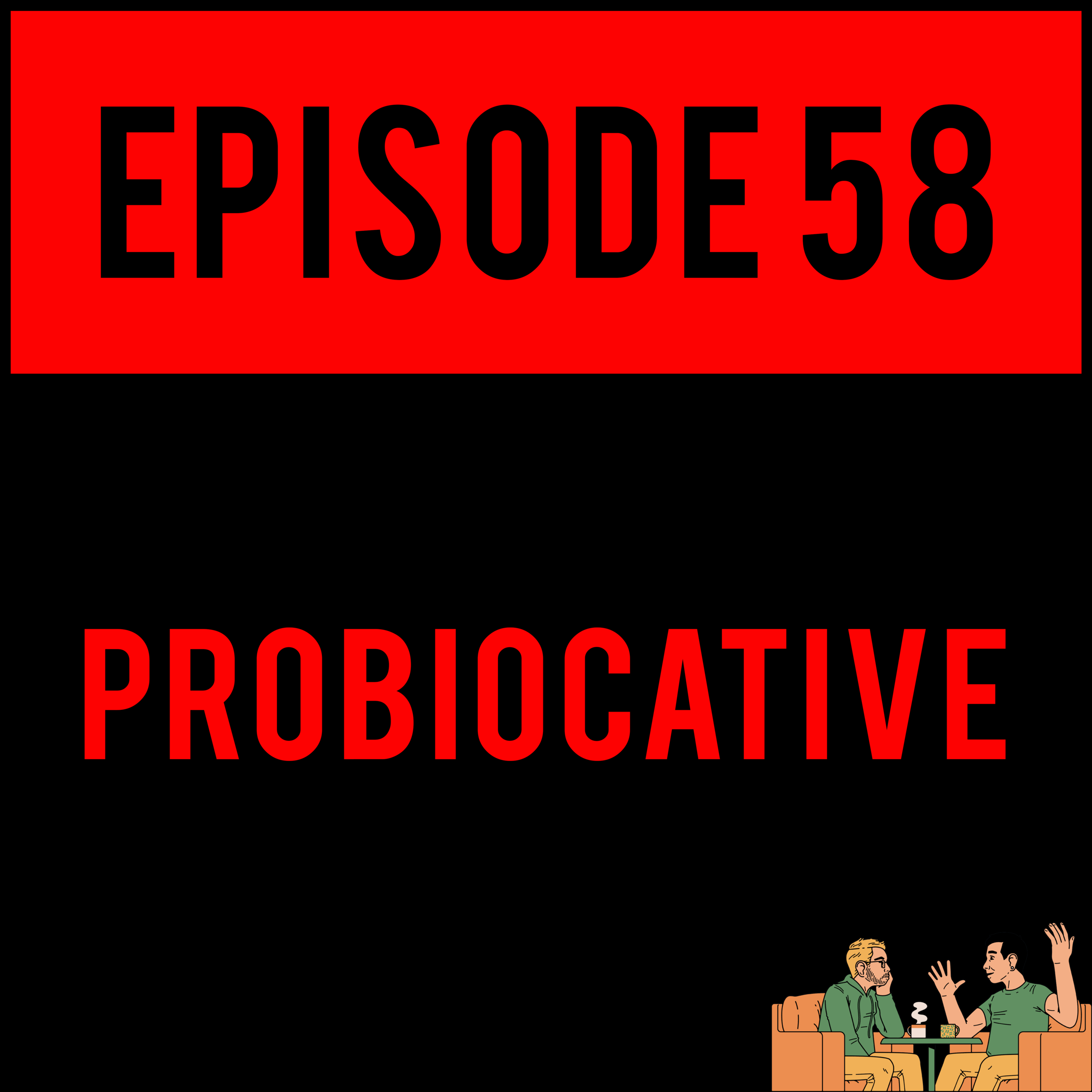 EPISODE 58 - Alex shocks the world by getting drunk,Robbie Clarkshocks the world by talking aboutMarvel and Justyn shocks the world by laughing before his punchlines. PROBIOCATIVE - EPISODE 58 is s'good.