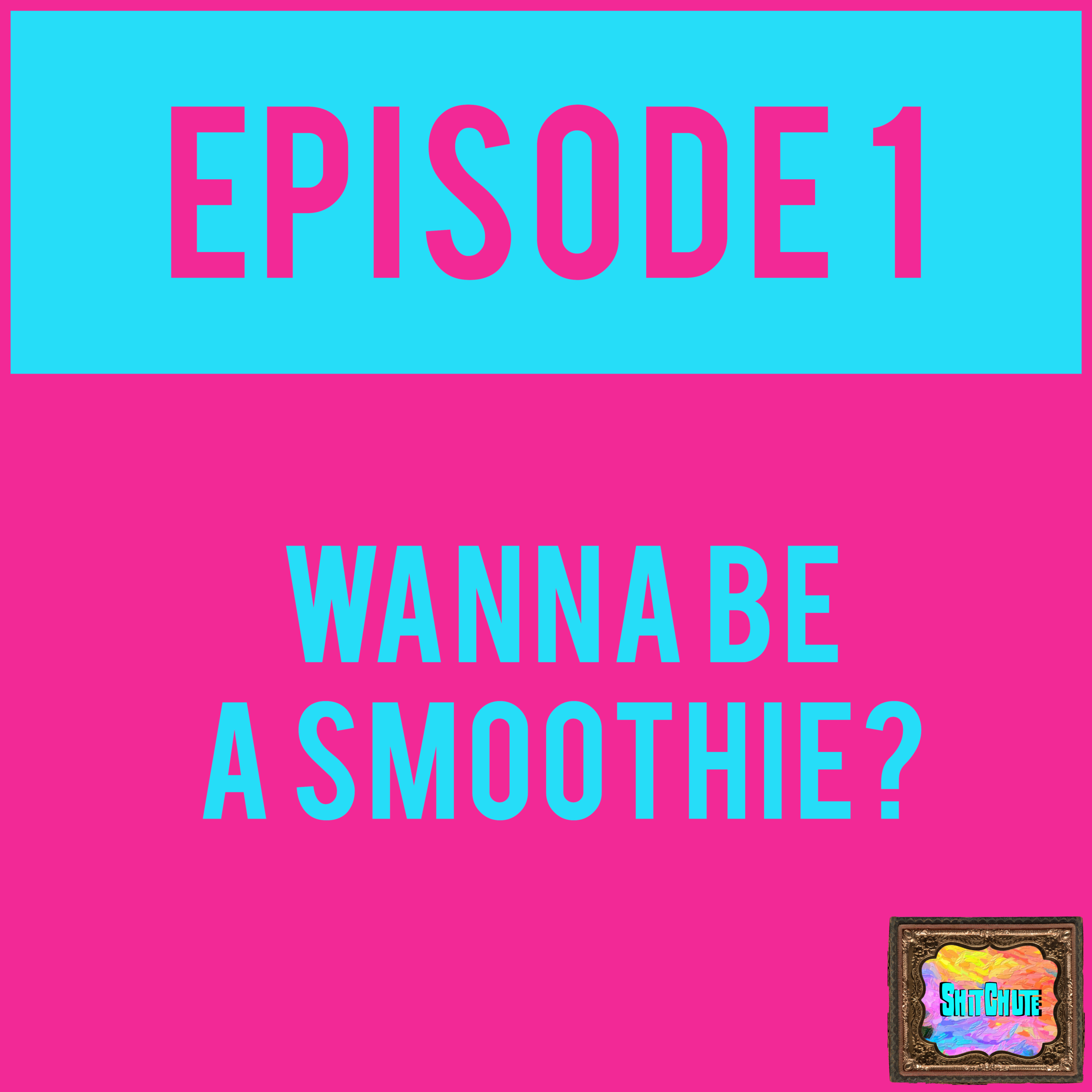 EPISODE 1 - First ShitChute episode: WANNA BE A SMOOTHIE? - EPISODE 1 is out for all the $5 Patrons! Link in bio.