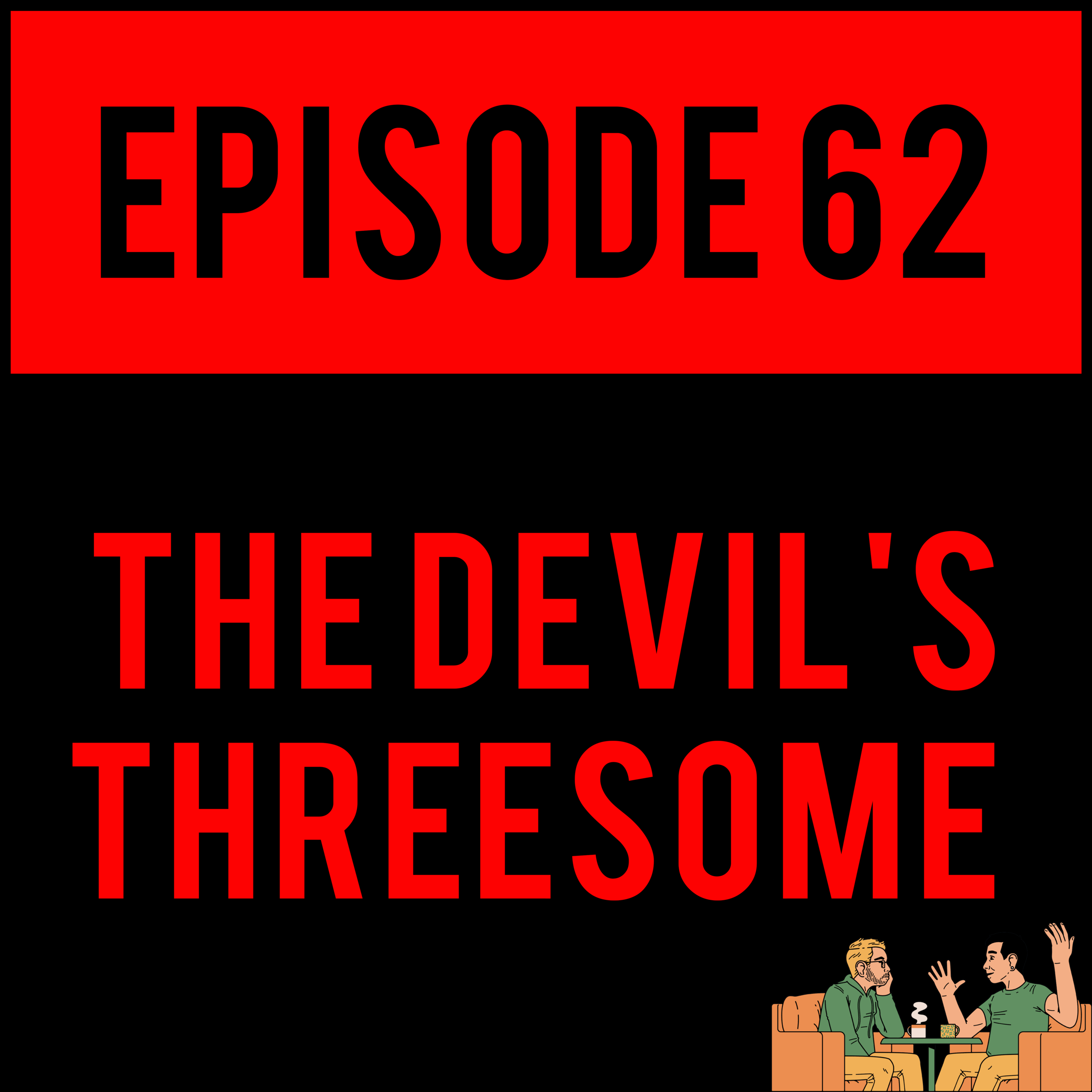 "EPISODE 62 - Alex wouldn't dare cooking with high heat, Danny introduces a new segment ""What's on Danny's Timeline?"" and Justyn makes you want to rip your ears off and cooko them on low heat. Get ready for an eye-bugging, sore throat kind of time with ya bois on THE DEVIL'S THREESOME - EPISODE 62."