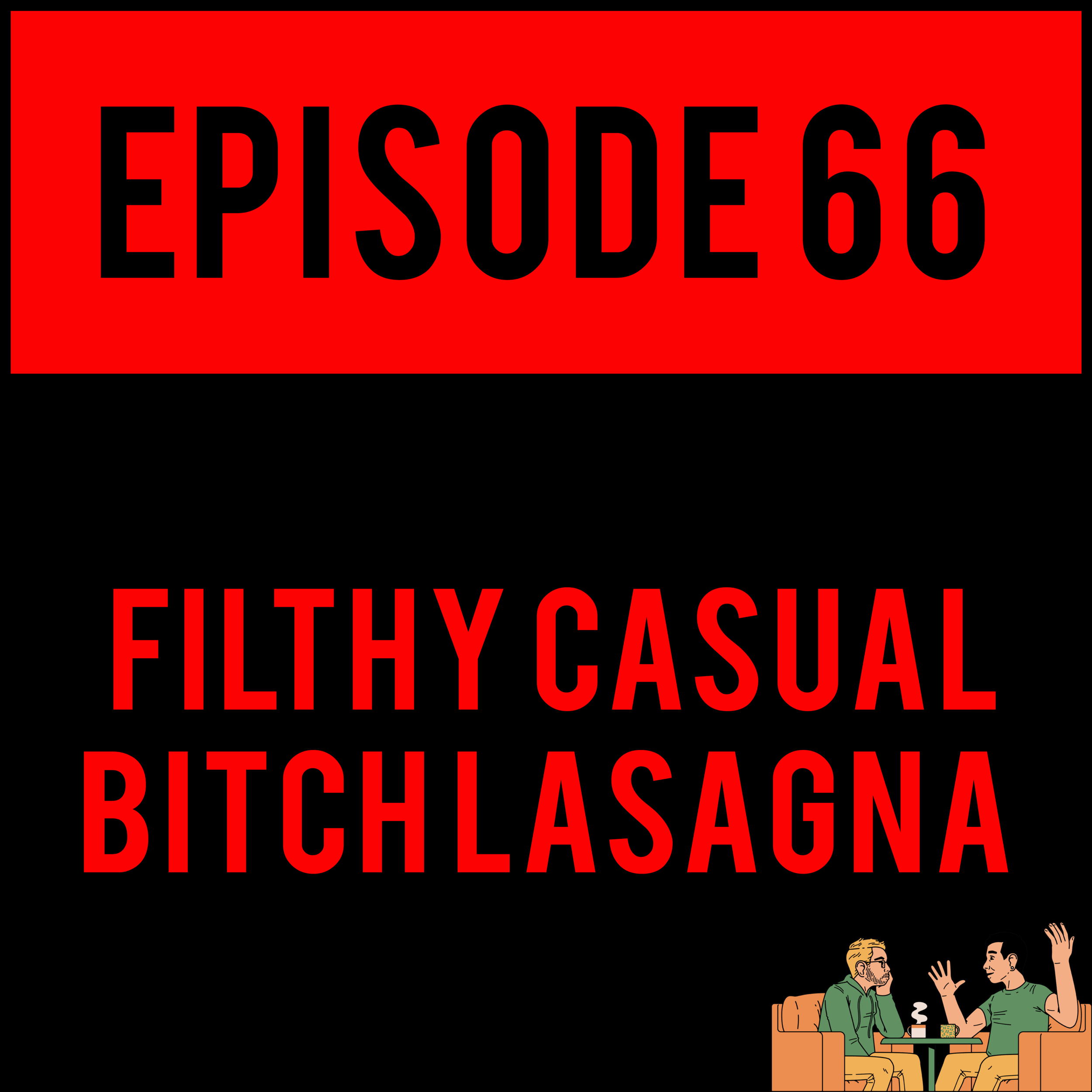EPISODE 66 - Alex gets all boned up and Justyn unlocks your heart by jamming a dull key into it. FILTHY CASUAL BITCH LASAGNA - EPISODE 66 is more powerful than Shaggy. Barely.