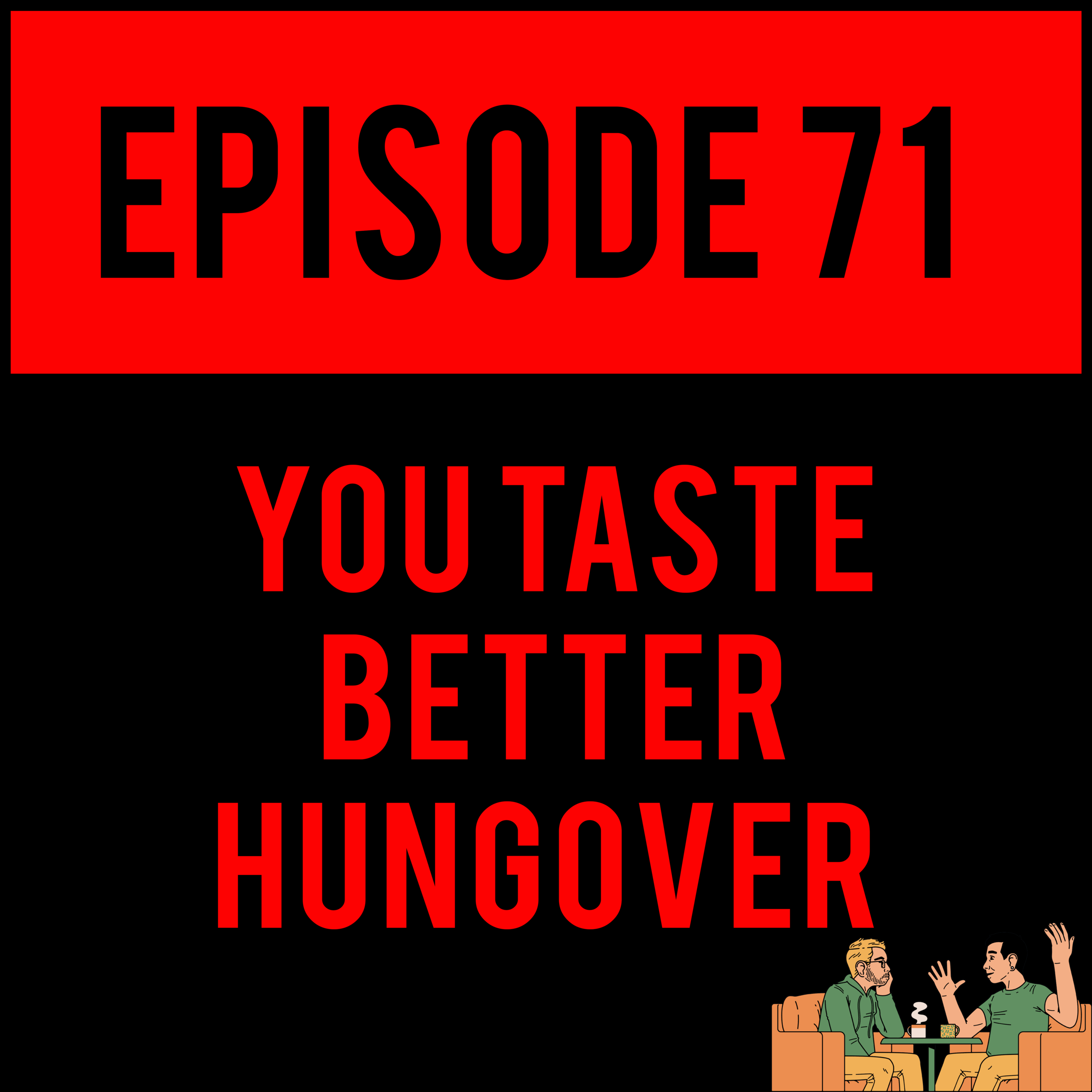 "EPISODE 71 - Alex invents a ""straw system"" for quadriplegic drivers and Justyn enters the Grey Realm on YOU TASTE BETTER HUNGOVER - EPISODE 71."