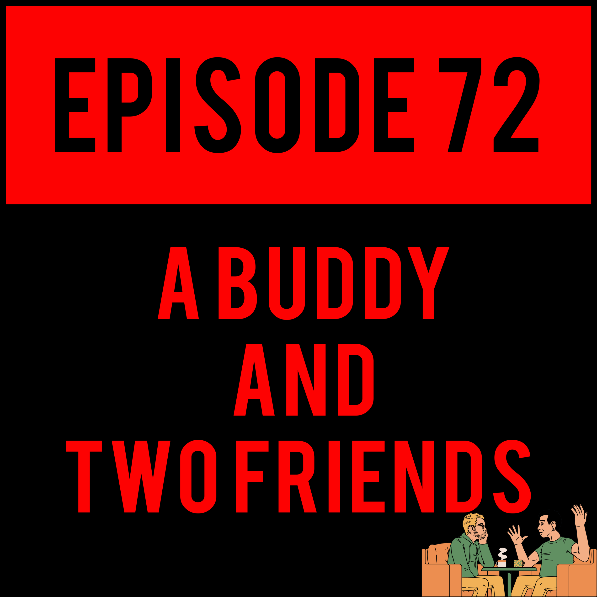 "EPISODE 72 - Alex Greys you up, Danny practically buys a Tesla, Robbie DOESN'T talk about Marvel and Justyn makes you go ""hmmm"". A BUDDY AND TWO FRIENDS - EPISODE 72 was basically a porno."