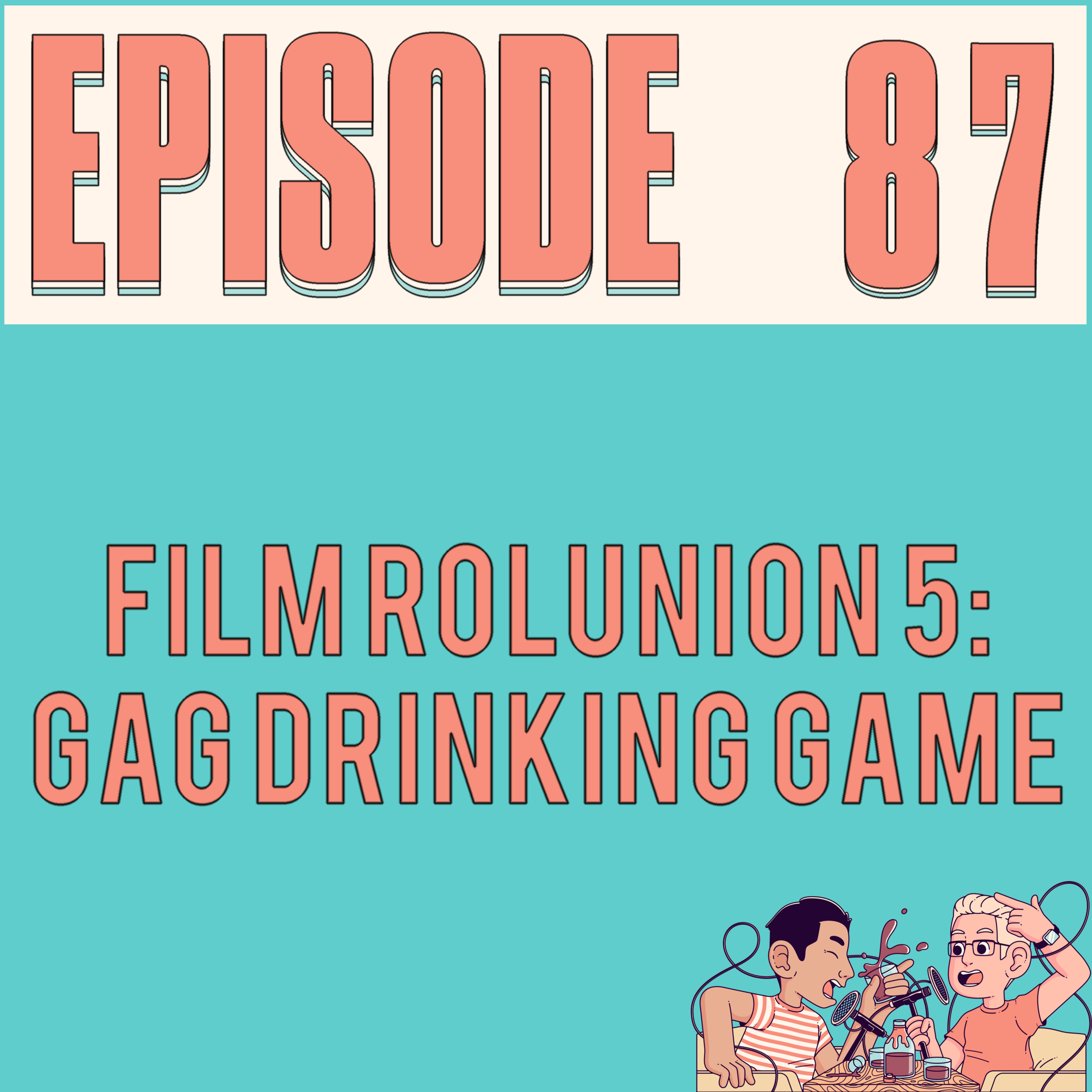EPISODE 87 - Alex gags, Ebbo gags, Patrick gags, Robbie gags, Brandon gags, Danny gags and Justyn……. gags.