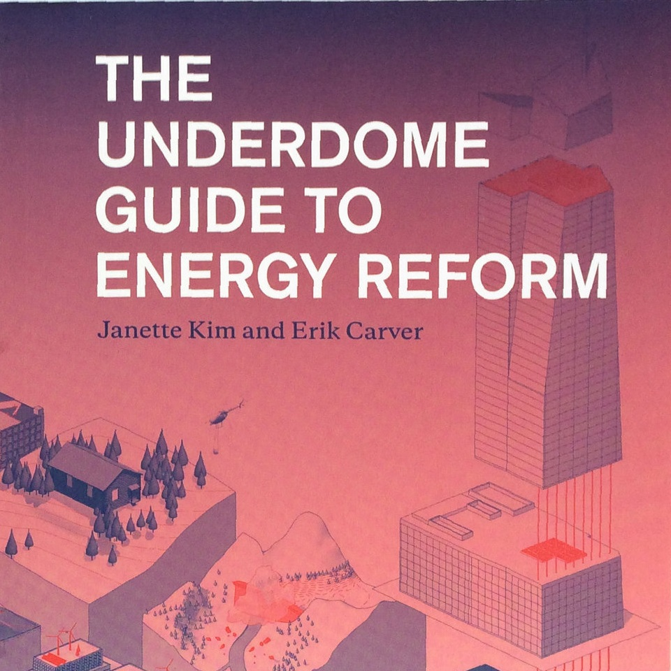 THE UNDERDOME GUIDE TO ENERGY REFORM Faculty Research '16