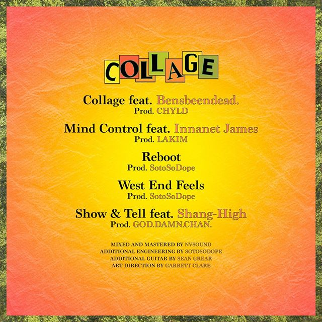 Tonight at midnight, 'Collage' will be available on all streaming services🌻 a huge thank you to everyone involved and who helped me bring this shit to life. I'm excited as hell to share this🙏🏽 Y'all ready to bump this all summer and beyond? Tracklist: 1. Collage ft. @BensBeenDead. (Prod. @ChyldMusic)  2. Mind Control ft. @InnanetJames (Prod. @LakimIsAlive) 3. Reboot (Prod. @SotoSoDope) 4. West End Feels (Prod. @SotoSoDope) 5. Show & Tell ft. @ShangHigh207 (Prod.  @God.Damn.Chan)