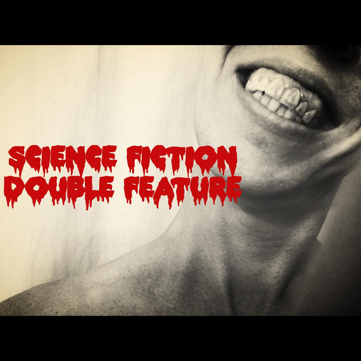 Science Fiction Double Feature (2016):   Bandcamp  |  Soundcloud