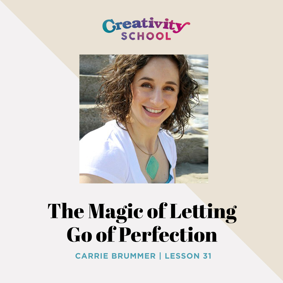 Lesson 31 - Carrie Brummer   How to let go of perfection, create without pressure, and give yourself the permission to find your unique creative voice.   August 5th 2019