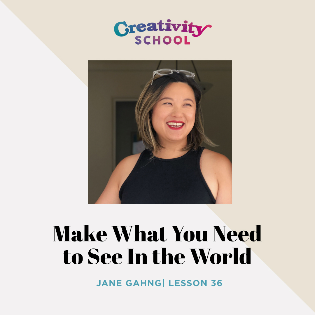 Lesson 36 - Jane Gahng   How to push past your fears and create what you need to see in the world (even if it terrifies you!) with illustrator and letter artist Jane Gahng.   September 9th 2019