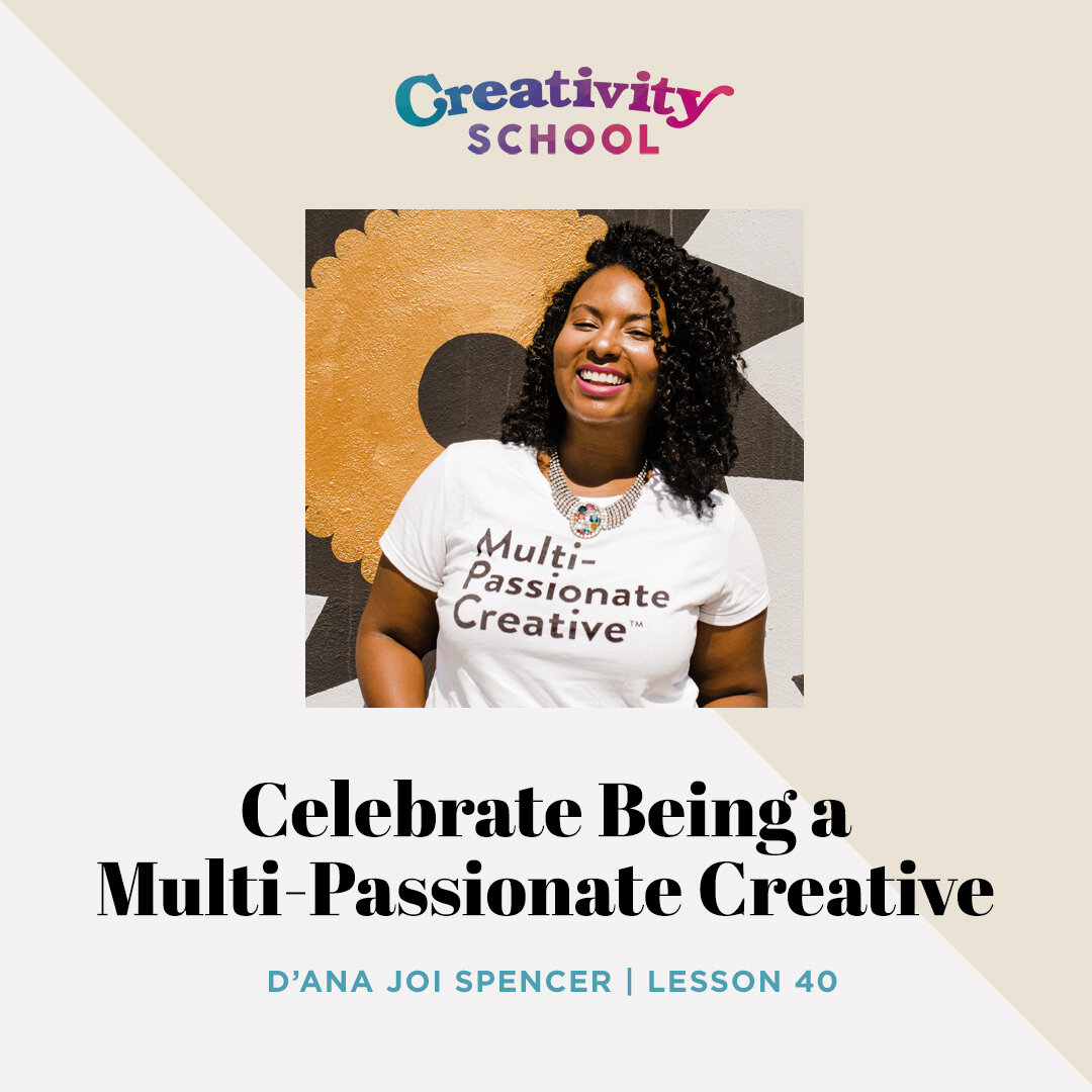 Lesson 40 - D'Ana Joi Spencer   How to fully embrace all your creative gifts, and find confidence in your passions without feeling like you have to choose just one area of expertise with creativity coach D'ana Joi Spencer.   October 8th 2019