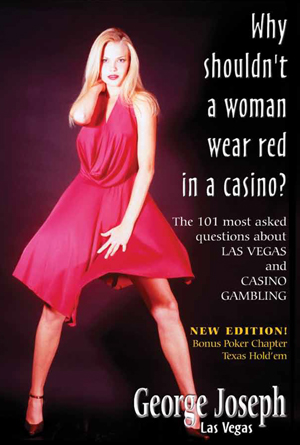 Why Shouldn't a Woman wear red in a casino? - Go behind the scenes in Las Vegas with the world's expert on Casino surveillance and gambling. George Joseph has been a consultant to casinos around the world, as well as to law enforcement, from the FBI to State Police and Gaming Boards. Learn all the things you ever wanted to know as well as the things you never thought to ask.George Joseph is an expert in casino surveillance and gaming protection.