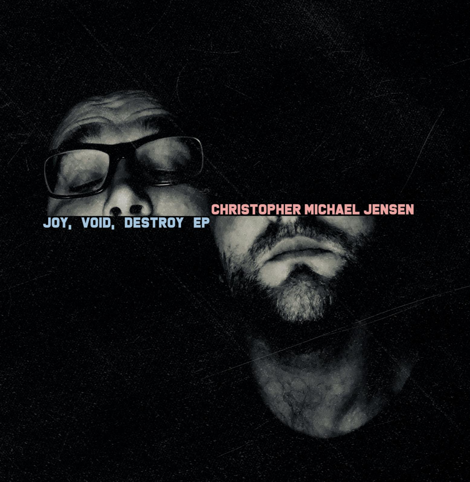 "Album art: Christopher Michael Jensen's ""Joy, Void, Destroy EP"""