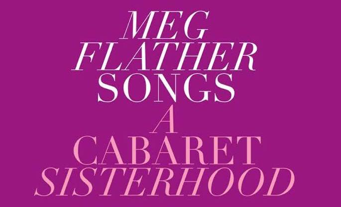 With the Help of a Village, MAC and Bistro Winner Meg Flather Brings Her Career Full Circle With A CABARET SISTERHOOD
