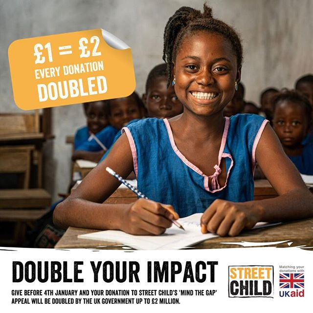 125 million children worldwide are not in education. In particular girls, children with disabilities, street-connected children, and those living in extremely remote or emergency-affected places are being left behind. We won't stand by and let this continue.  Today marks the launch of @StreetChildUK's #MindTheGap appeal and we are calling on you to help us close the gap! Give before 4th January and all public donations to Street Child's 'Mind The Gap' appeal will be doubled by the UK government up to £2m. Together we can help more children into education!  @DfID_UK #UKAidMatch #DonationsDoubled #DoubleYourImpact