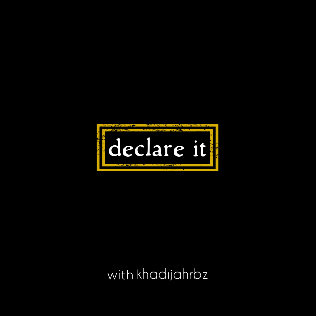 Episode 9 on Declare It Podcast w/ Khadijah RBz -
