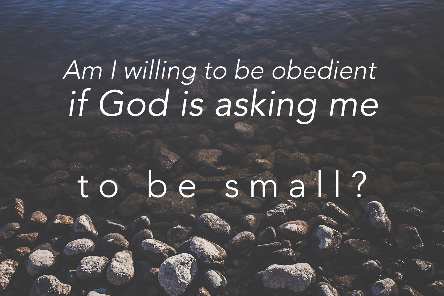 Big Obedience in Small Places: An Exercise in Being Small || sarah writes || sarahsandel.com