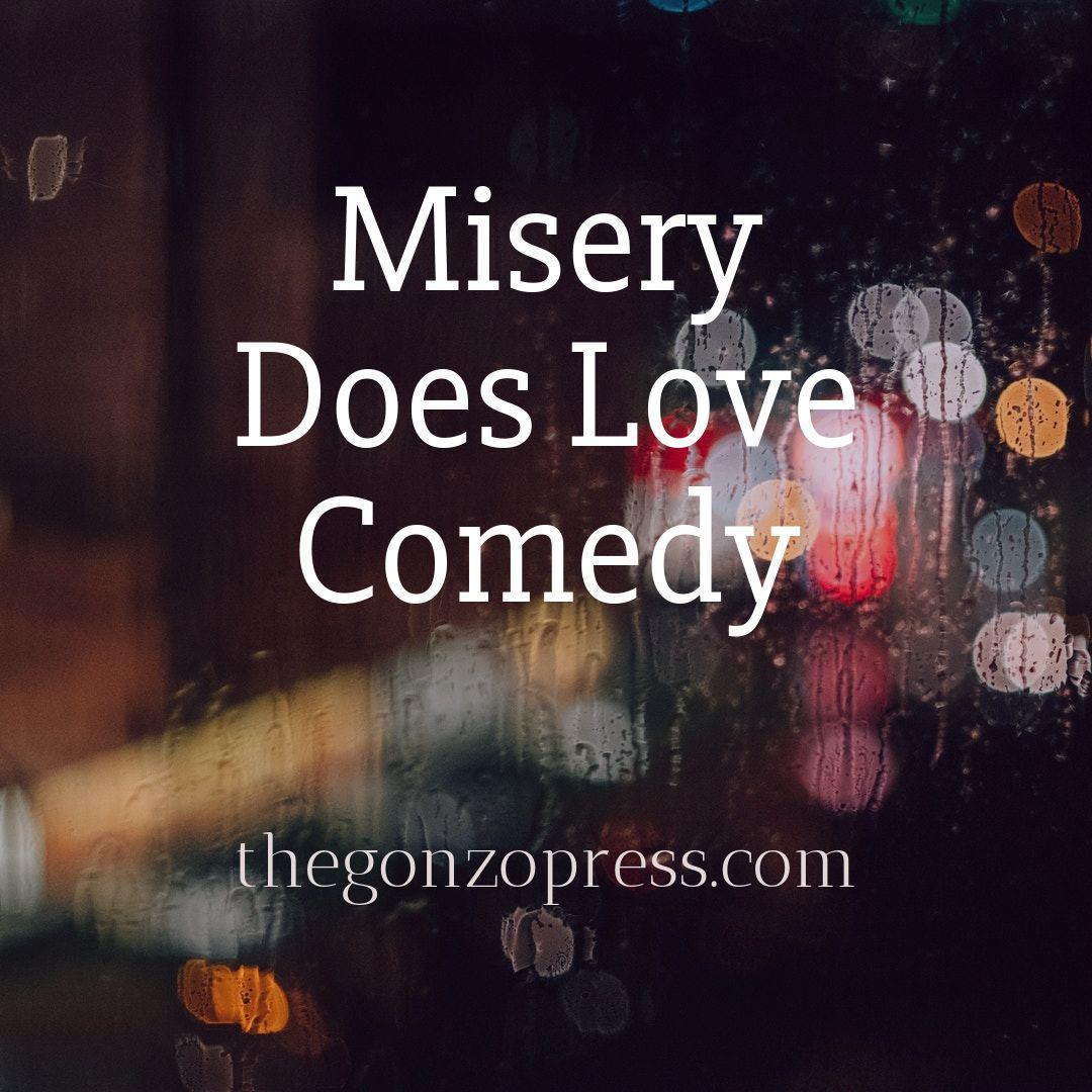 Misery Loves Comedy The Gonzo Press .jpg
