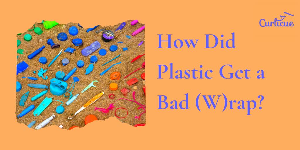 How Did Plastic Get a Bad (W)rap?