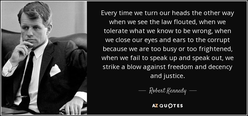 quote-every-time-we-turn-our-heads-the-other-way-when-we-see-the-law-flouted-when-we-tolerate-robert-kennedy-36-51-61.jpg