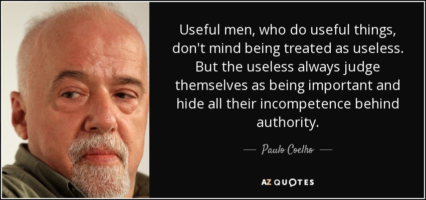 quote-useful-men-who-do-useful-things-don-t-mind-being-treated-as-useless-but-the-useless-paulo-coelho-85-71-51.jpg