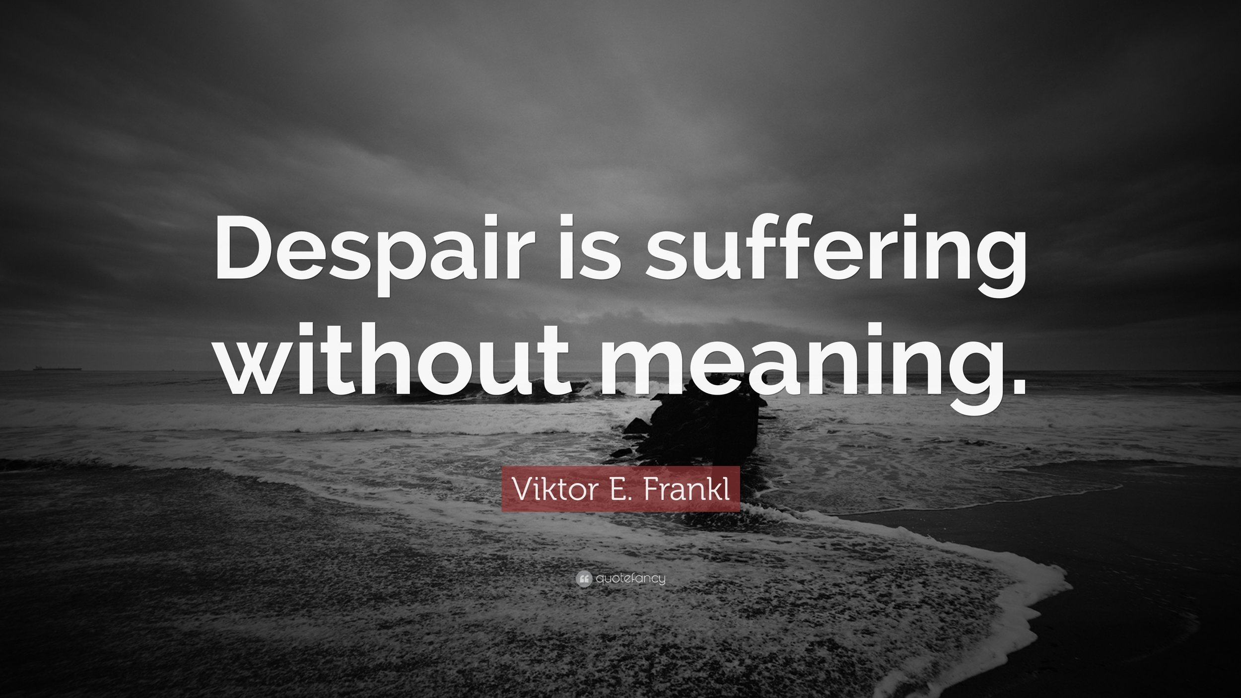 387536-Viktor-E-Frankl-Quote-Despair-is-suffering-without-meaning.jpg