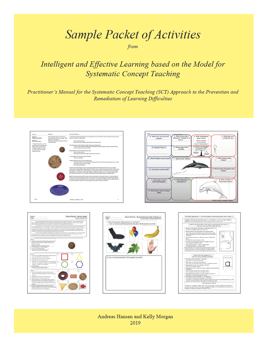 Sample Packet of Activities - from the text of:Intelligent & Effective Learning based on the Model for Systematic Concept TeachingPractitioner's Manual for the Systematic Concept Teaching (SCT) Approach to the Prevention and Remediation of Learning Difficulties(Hansen, Morgan 2019)