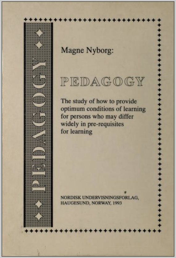 Pedagogy - The study of how to provide optimum conditions of learning for persons who may differ widely in pre-requisites for learning.(Nyborg,1993)