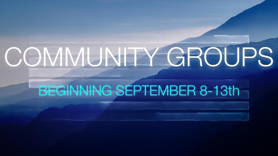 Community Groups - Community Groups are starting back! Click here for more information about our groups.