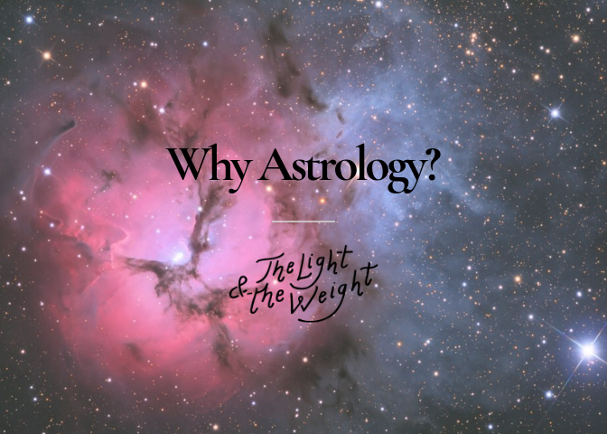 Why Astrology? — The Light & The Weight
