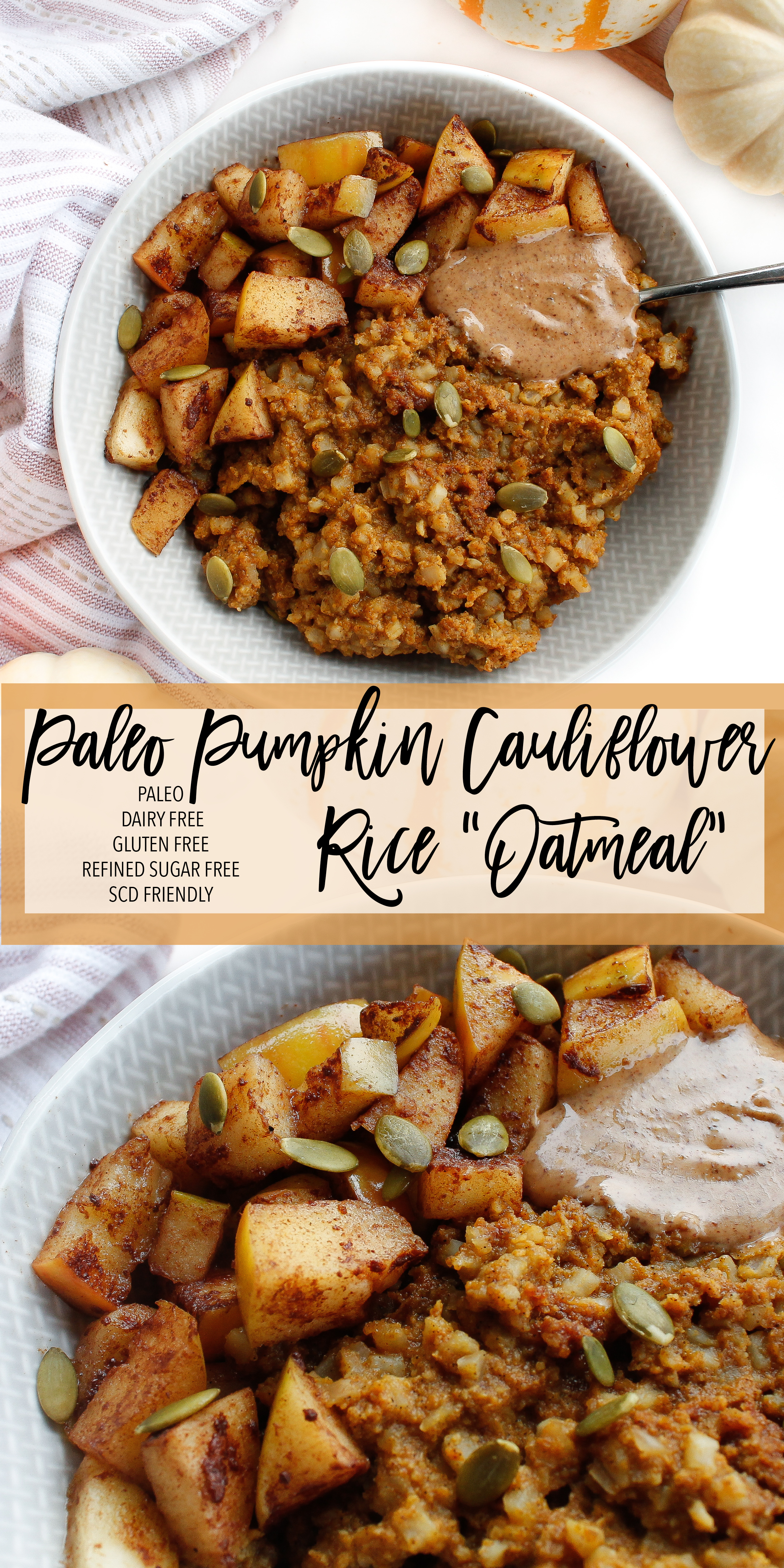 This pumpkin spice cauliflower rice oatmeal is the perfect healthy breakfast recipe to keep you cozy this fall! It's grain free, gluten free, dairy free and Specific Carbohydrate Diet friendly, making it a great allergy friendly recipe as well. Topped with almond butter and sautéed apples? It's satisfying AND delicious! Click through to try the recipe for yourself! #paleorecipes #specificcarbohydratediet #grainfree