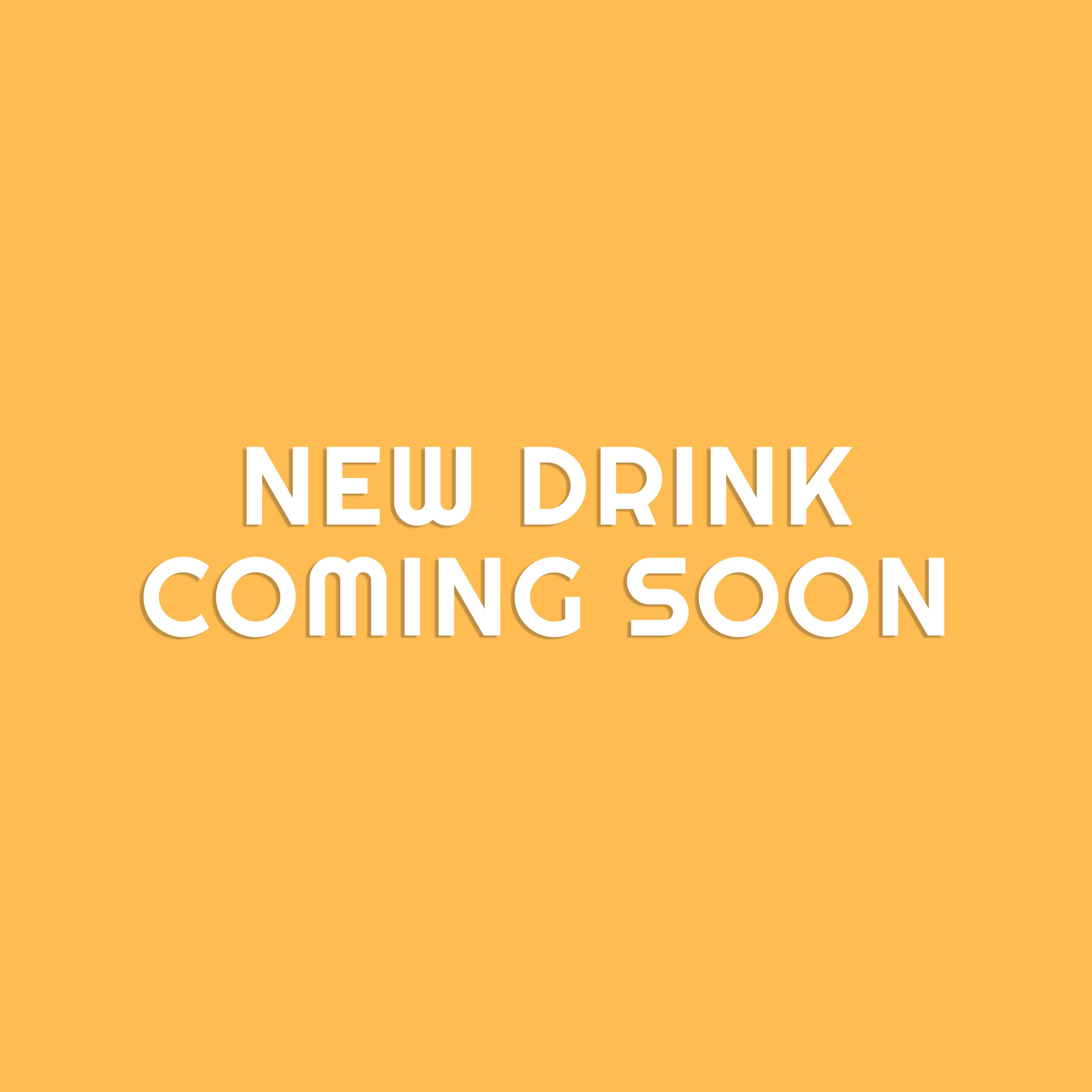 NEW DRINK   MORE DETAILS TO COME.