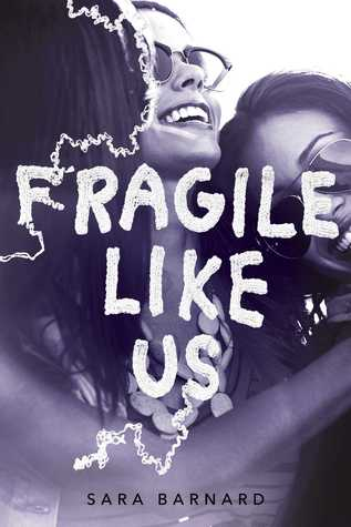 Fragile Like Us - Author: Sara BarnardDescription: Fragile Like Us is a contemporary story about female friendships and platonic love. It centers around three girls, two of whom have been friends their whole lives, and one whom they have just met. This story deals with mental health issues, trauma, abuse, and bipolar disorder.Includes: #femalprotagonist #mentalhealth #trauma #abuse #bipolarCitation: Barnard, S. (2018). Fragile Like Us. Simon Pulse.Image retrieved from: Goodreads.