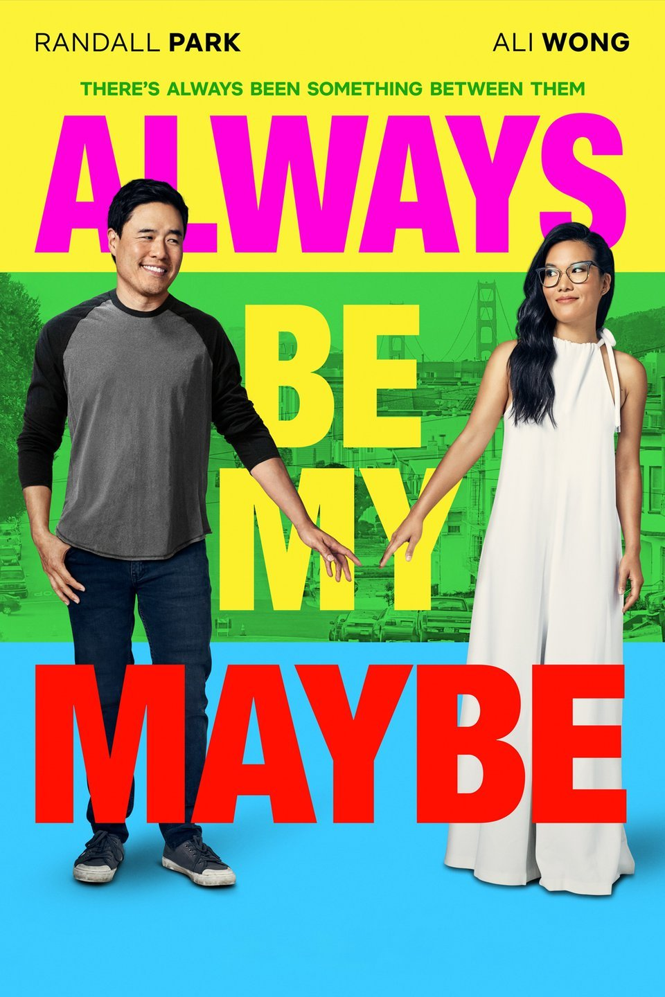 — ALWAYS BE MY MAYBE   Childhood sweethearts have a falling out and don't speak for 15 years, only reconnecting as adults when Sasha runs into Marcus in San Francisco. Although the old sparks are still there, the couple live in different worlds.