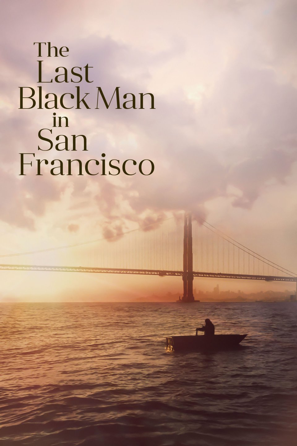 — THE LAST BLACK MAN IN SAN FRANCISCO   Jimmie and his best friend Mont try to reclaim the house built by Jimmie's grandfather, launching them on a poignant odyssey that connects them to their past, even as it tests their friendship and sense of belonging in the place they call home.
